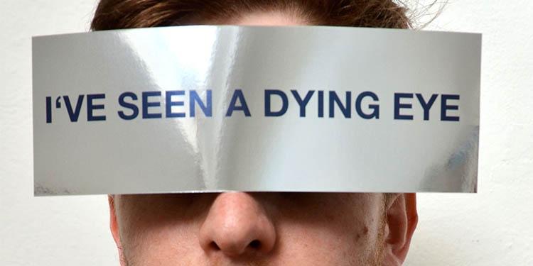 I've seen a dying eye