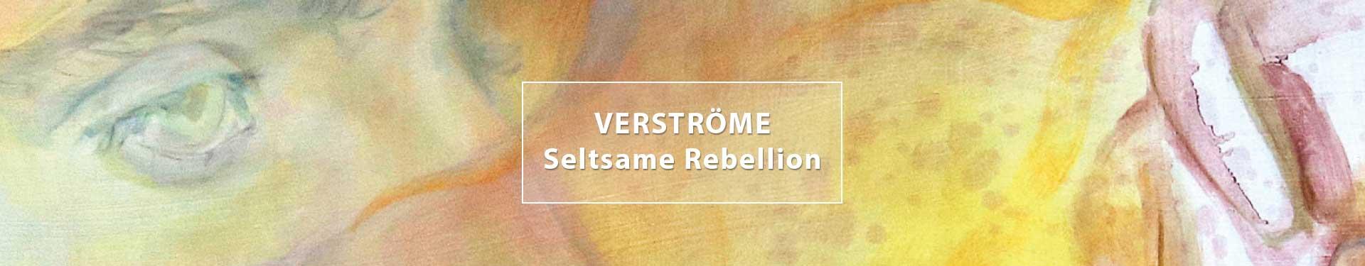 Titelbild: VERSTRÖM, Seltsame Rebellion, Ausstellung